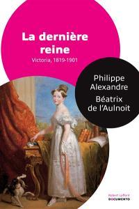 La dernière reine : Victoria, 1819-1901