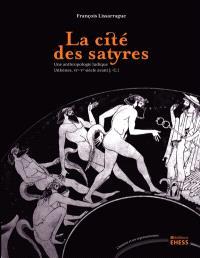 La cité des satyres : une anthropologie ludique : Athènes, VIe-Ve siècle avant J.-C.