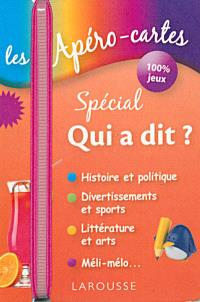 Les apéro-cartes spécial qui a dit ? : histoire et politique, divertissements et sports, littérature et arts, méli-mélo...