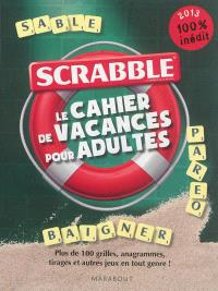 Scrabble : le cahier de vacances pour adultes : plus de 100 grilles, anagrammes, tirages et autres jeux en tout genre !
