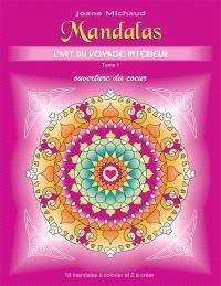 Mandalas, L'art du voyage intérieur. Volume 1, Ouverture du coeur