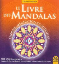 Le livre des mandalas : énergie, méditation et guérison : 100 cercles sacrés