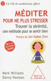 Méditer pour ne plus stresser : trouver la sérénité, une méthode pour se sentir bien