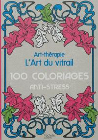 L'art du vitrail : 100 coloriages anti-stress