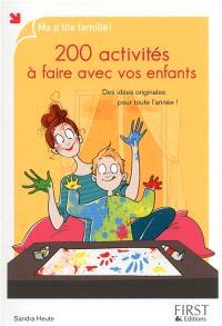 200 activités à faire avec vos enfants : des idées originales pour toute l'année !