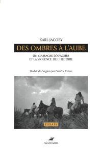 Des ombres à l'aube : un massacre d'Apaches et la violence de l'histoire
