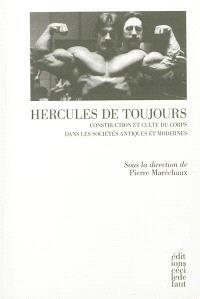 Hercules de toujours : construction et culte du corps dans les sociétés antiques et modernes