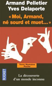 Moi, Armand, né sourd et muet... : au nom de la science, la langue des signes sacrifiée