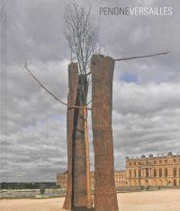 Penone Versailles : exposition, Versailles, Musée national du château de Versailles, du 11 juin au 31 octobre 2013