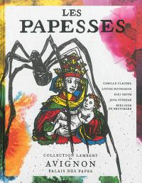 Les papesses : Camille Claudel, Louise Bourgeois, Kiki Smith, Jana Sterbak Berlinde De Bruyckere