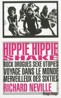 Hippie hippie shake : rock, drogues, sexe, utopies : voyage dans le monde merveilleux des sixties