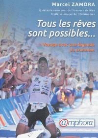 Tous les rêves sont possibles... : voyage avec une légende du triathlon