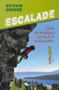 Escalade : guide des techniques sportives et traditionnelles