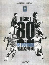Ligue 1 : 80 ans de football professionnel : le championnat de France depuis 1932-1933