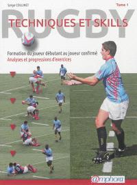 Rugby : techniques et skills. Volume 1, Formation du joueur débutant au joueur confirmé : analyses et progressions d'exercices