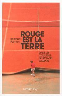 Rouge est la terre : dans les coulisses de Roland-Garros