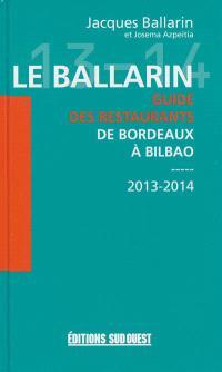Le Ballarin : guide des restaurants de Bordeaux à Bilbao : 2013-2014