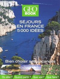 Geobook : séjours en France, 5.000 idées : bien choisir ses vacances