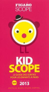 Kidscope édition 2013 : le guide des sorties pour les enfants à Paris : spectacles, musées, ateliers, shopping...