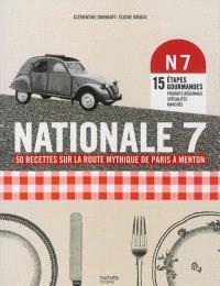Nationale 7 : 50 recettes sur la route mythique de Paris à Menton