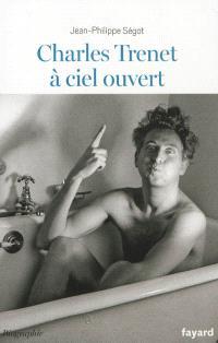 Charles Trenet à ciel ouvert : biographie