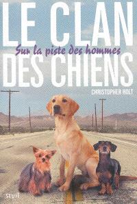 Le clan des chiens. Volume 1, Sur la piste des hommes