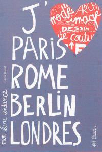 J'aime Paris, Rome, Berlin, Londres : mon livre tendance