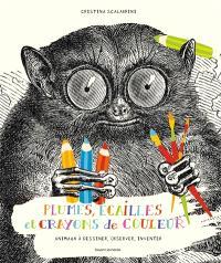 Plumes, écailles et crayons de couleur : animaux à dessiner, observer, inventer