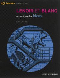Les enquêtes de Lenoir et Blanc, Lenoir et Blanc ne sont pas des bleus : 40 énigmes à résoudre