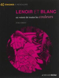Les enquêtes de Lenoir et Blanc, Lenoir et Blanc en voient de toutes les couleurs : 40 énigmes à résoudre