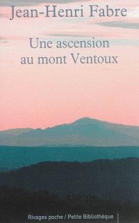 Une ascension au Mont Ventoux; Suivi de Les émigrants. Suivi de L'ascension du mont Ventoux