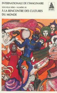 Internationale de l'imaginaire, nouvelle série. n° 28, A la rencontre des cultures du monde : témoignages et aide-mémoire