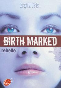 Birth marked. Volume 1, Rebelle