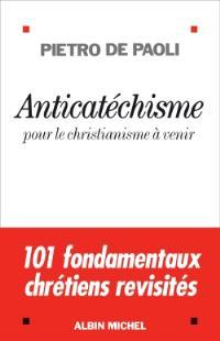 Anticatéchisme : pour le christianisme à venir