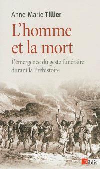 L'homme et la mort : l'émergence du geste funéraire durant la préhistoire