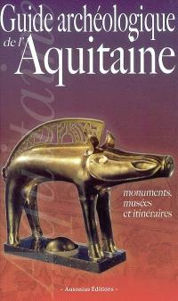 Guide archéologique de l'Aquitaine : de l'Aquitaine celtique à l'Aquitaine romane (VIe siècle av. J-C.-XIe siècle apr. J.-C.)