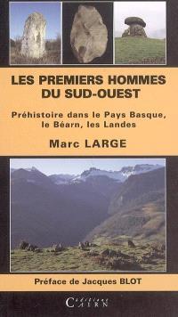Les premiers hommes du Sud-Ouest : préhistoire dans le Pays basque, le Béarn, les Landes