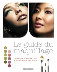 Le guide du maquillage : les secrets et astuces pour se maquiller comme une pro