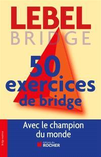 50 exercices de bridge : avec le champion du monde : version adaptée à la majeure 5e nouvelle génération