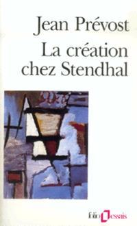 La création chez Stendhal : essai sur le métier d'écrire et la psychologie de l'écrivain