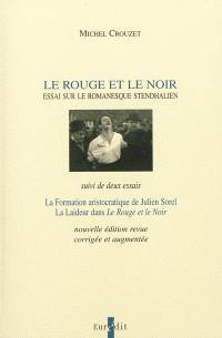 Le rouge et le noir : essai sur le romanesque stendhalien; Suivi de La formation aristocratique de Julien Sorel; La laideur dans le Rouge et le noir