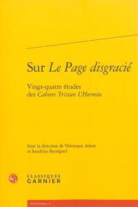 Sur Le page disgracié : vingt-quatre études des Cahiers Tristan L'Hermite