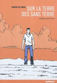 Les voyages de Juan Sans-Terre. Volume 4, Sur la terre des sans-terre
