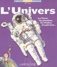 L'Univers : la Terre, les planètes, les étoiles, les galaxies...
