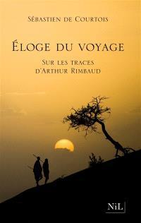Eloge du voyage : sur les traces d'Arthur Rimbaud
