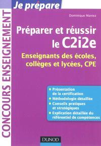 Préparer et réussir le C2i2e : enseignants des écoles, collèges et lycées, CPE