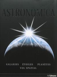 Astronomica : galaxies, étoiles, planètes, vol spatial