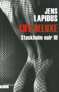 Stockholm noir. Volume 3, Life deluxe