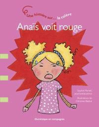 Anaïs voit rouge  : une histoire sur... la colère