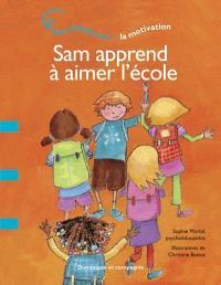 Sam apprend à aimer l'école  : une histoire sur... la motivation